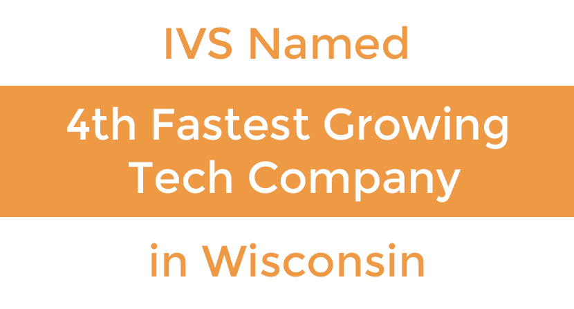 IVS Named 4th Fastest Growing Tech Company in Wisconsin